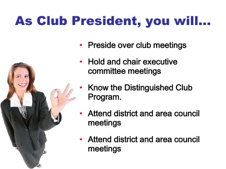 As Club President, you will…