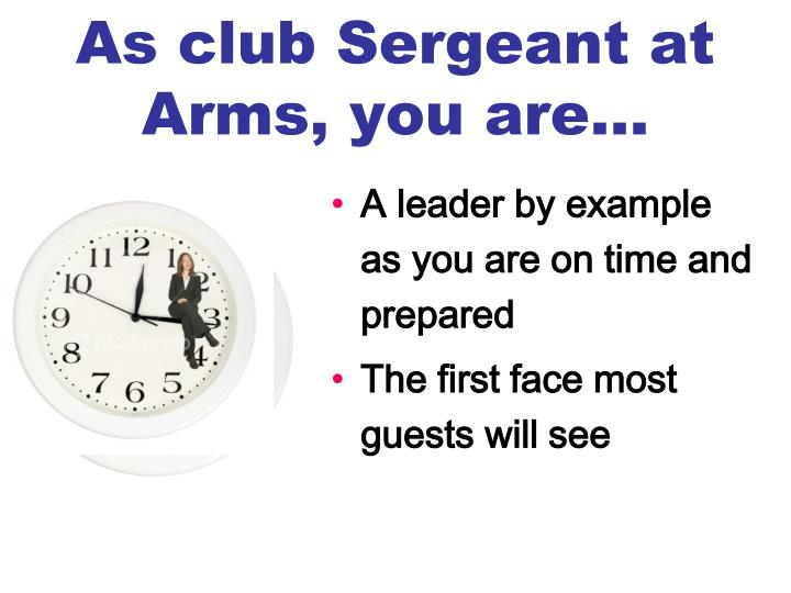 As club Sergeant at Arms, you are…