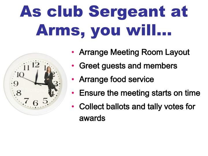 As club Sergeant at Arms, you will…