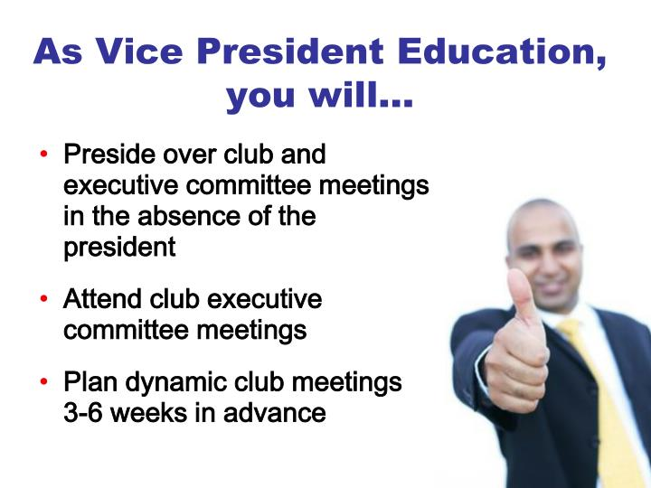 As Vice President Education, you will…