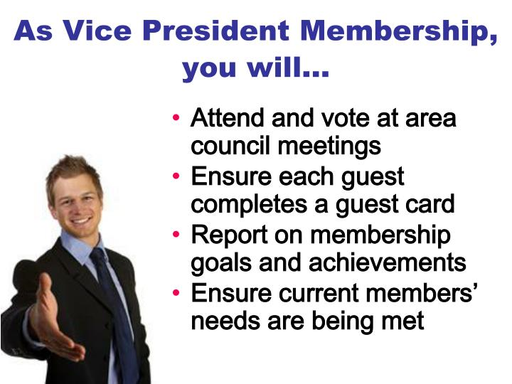 As Vice President Membership, you will…