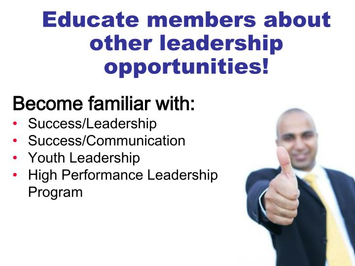 Educate members about other leadership opportunities!