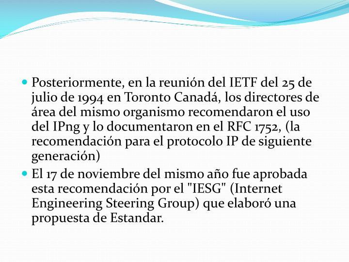 Posteriormente, en la reunión del IETF del 25 de julio de 1994 en Toronto Canadá, los directores de área del mismo organismo recomendaron el uso del