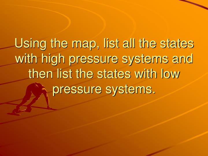 Using the map, list all the states with high pressure systems and then list the states with low pressure systems.
