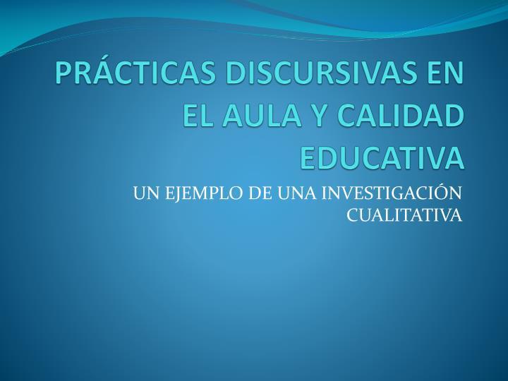 PRÁCTICAS DISCURSIVAS EN EL AULA Y CALIDAD EDUCATIVA