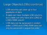 large objects lobs continue1