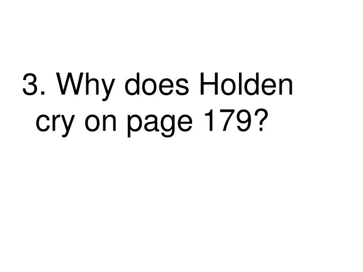 3. Why does Holden cry on page 179?