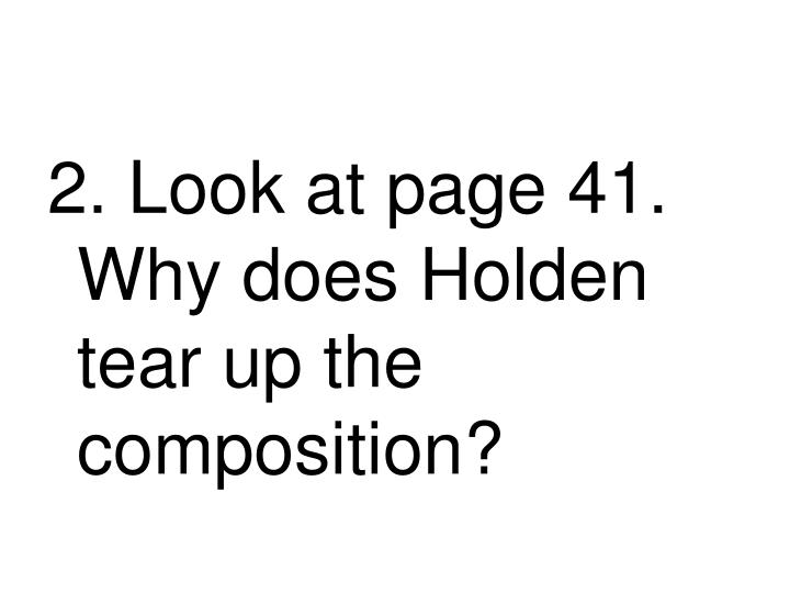 2. Look at page 41.  Why does Holden tear up the composition?