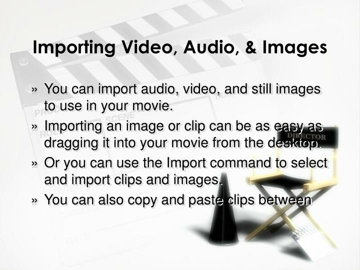 Importing Video, Audio, & Images