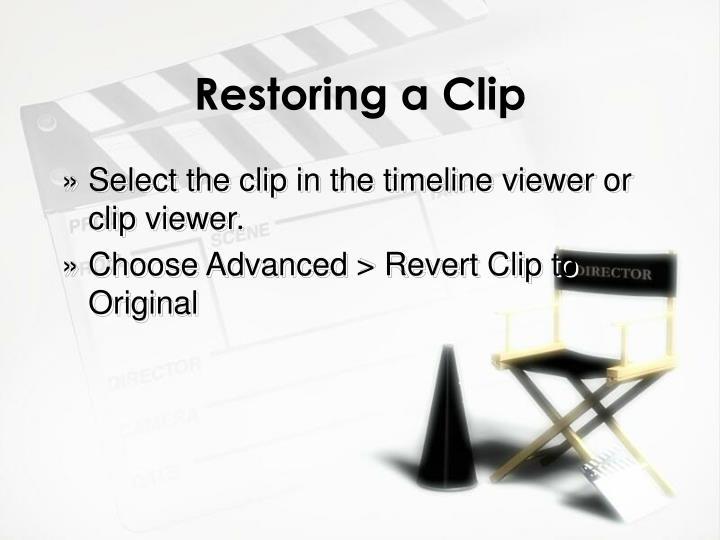 Restoring a Clip