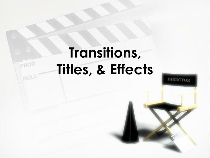 Transitions, Titles, & Effects