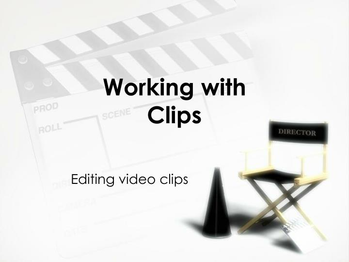 Working with Clips