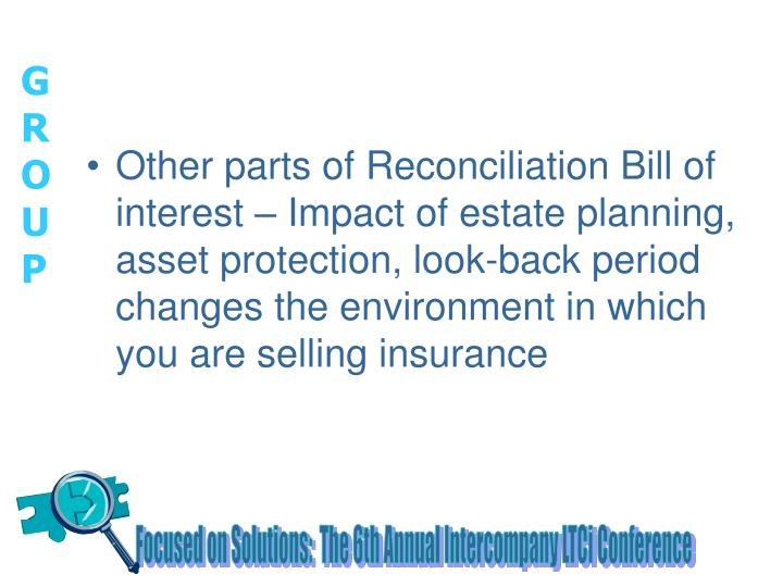 Other parts of Reconciliation Bill of interest – Impact of estate planning, asset protection, look-back period changes the environment in which you are selling insurance