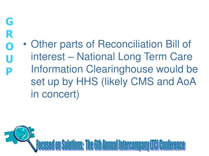 Other parts of Reconciliation Bill of interest – National Long Term Care Information Clearinghouse would be set up by HHS (likely CMS and AoA in concert)