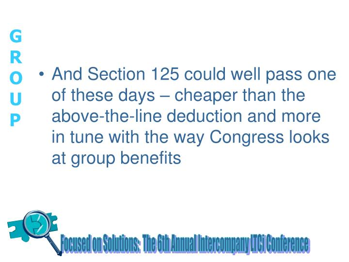 And Section 125 could well pass one of these days – cheaper than the above-the-line deduction and more in tune with the way Congress looks at group benefits