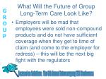 what will the future of group long term care look like