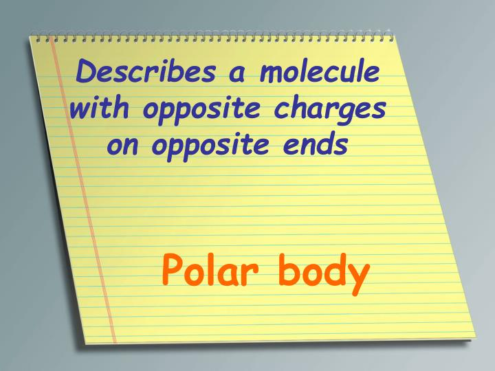 Describes a molecule with opposite charges on opposite ends