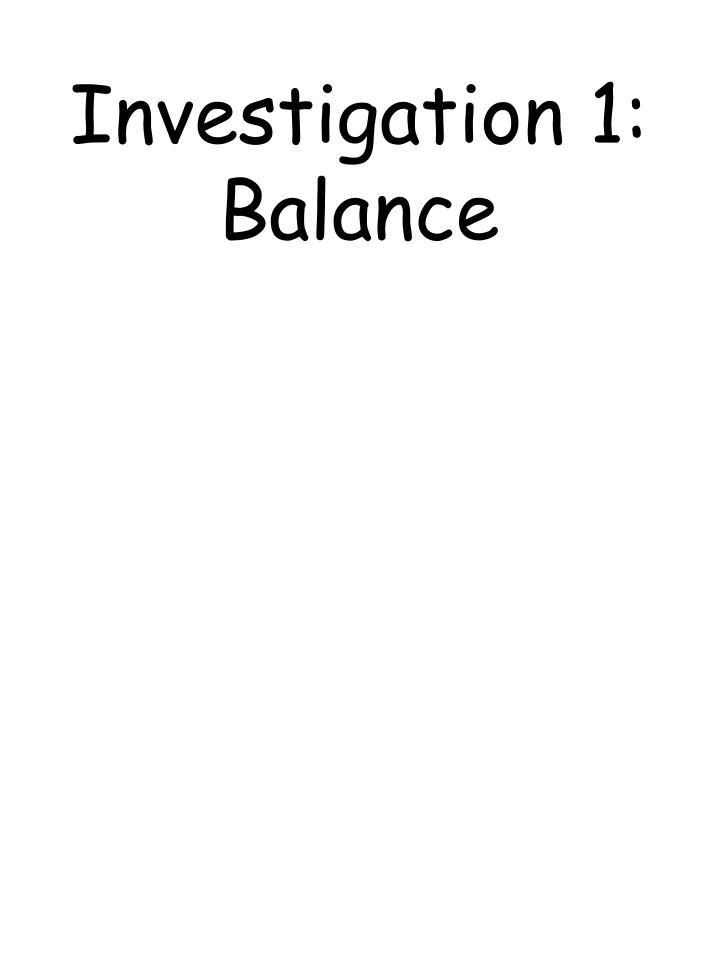 Investigation 1: Balance