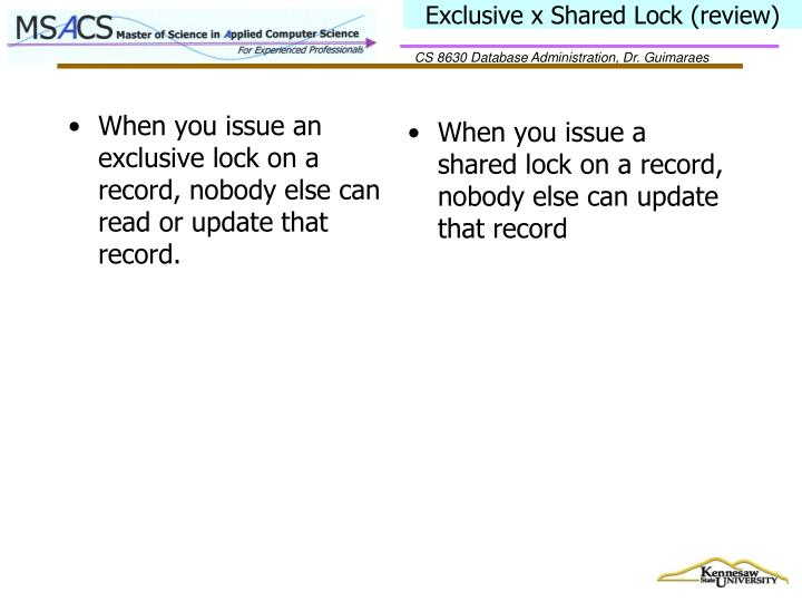 When you issue an exclusive lock on a record, nobody else can read or update that record.