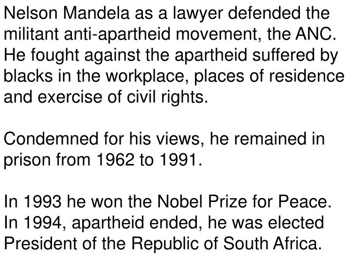 Nelson Mandela as a lawyer defended the militant anti-apartheid movement, the ANC.