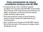 prawo pierwsze stwa do nabycia certyfikat w funduszu arka bz wbk