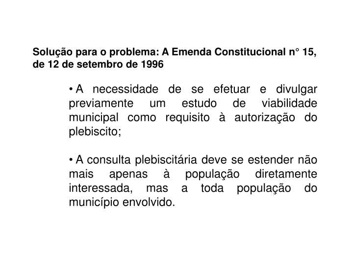 Solução para o problema: A Emenda Constitucional n° 15, de 12 de setembro de 1996