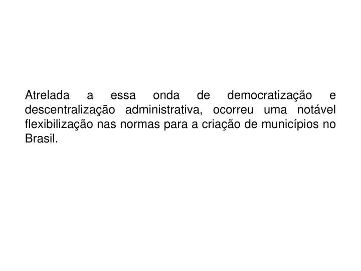 Atrelada a essa onda de democratização e descentralização administrativa, ocorreu uma notável flexibilização nas normas para a criação de municípios no Brasil.