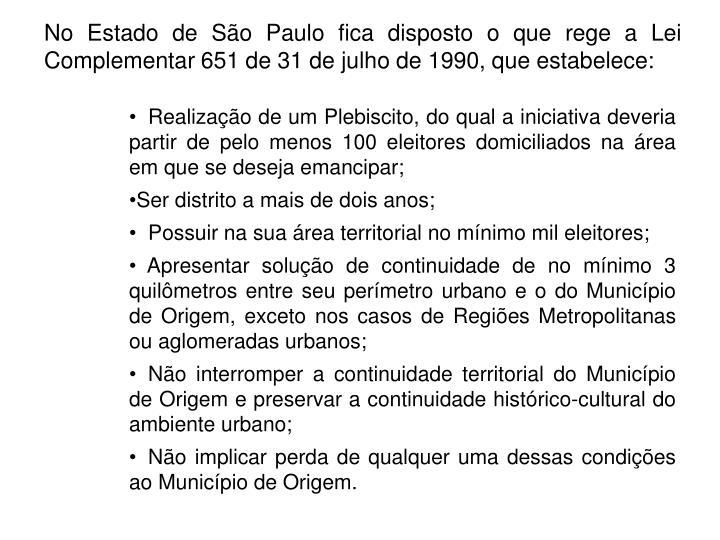 No Estado de São Paulo fica disposto o que rege a Lei Complementar 651 de 31 de julho de 1990, que estabelece: