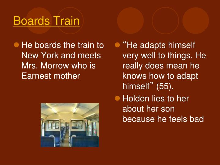 He boards the train to New York and meets Mrs. Morrow who is Earnest mother