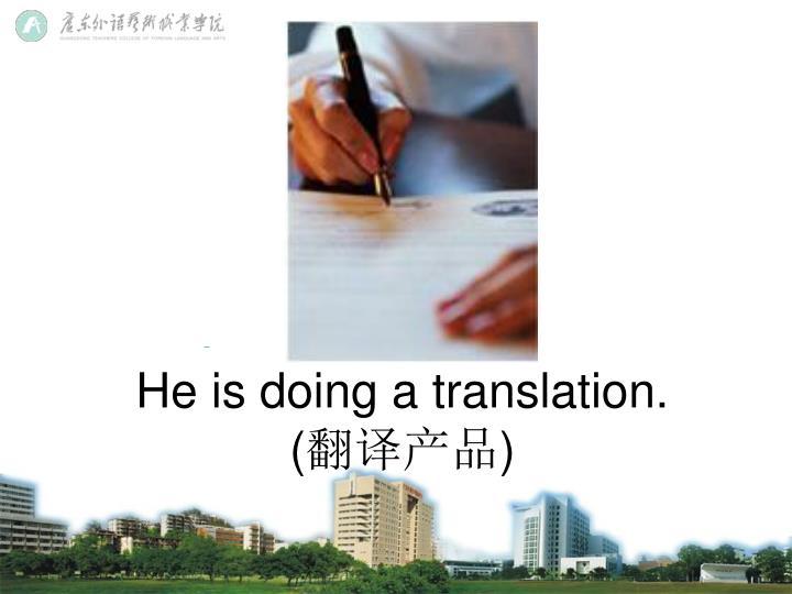 He is doing a translation.