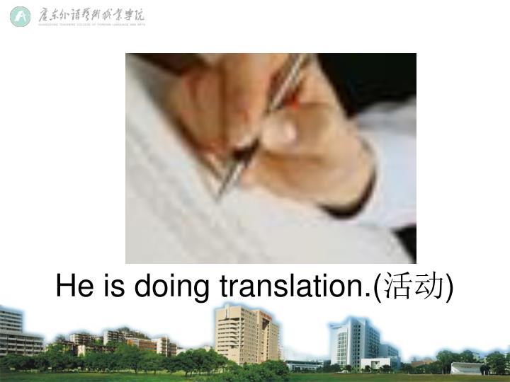 He is doing translation.(