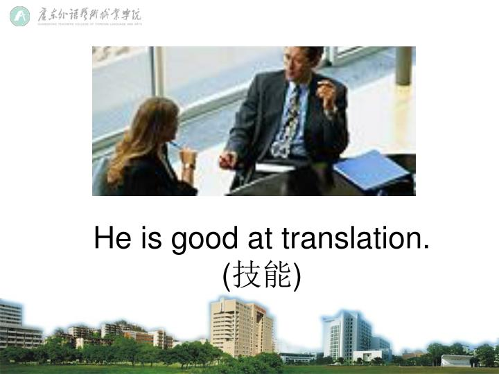 He is good at translation.