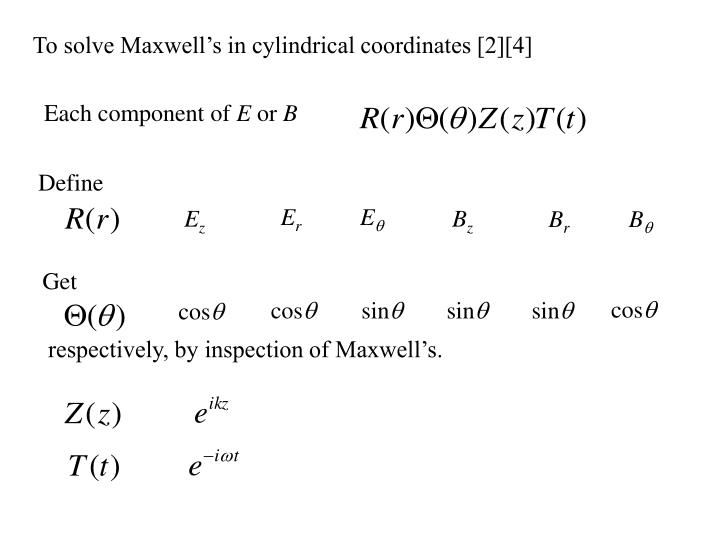 To solve Maxwell's in cylindrical coordinates [2][4]