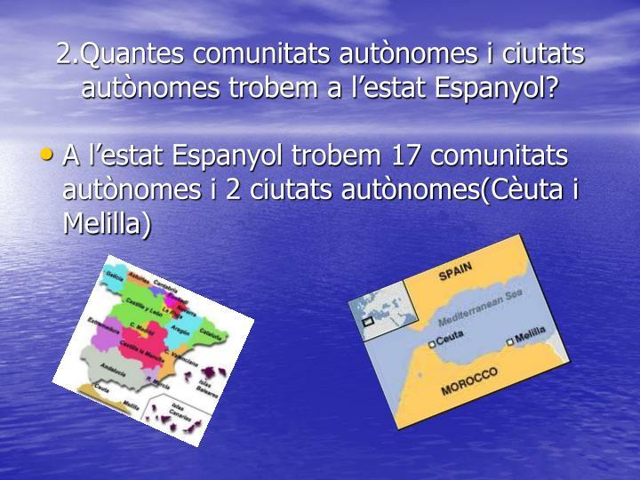 2.Quantes comunitats autònomes i ciutats autònomes trobem a l'estat Espanyol?