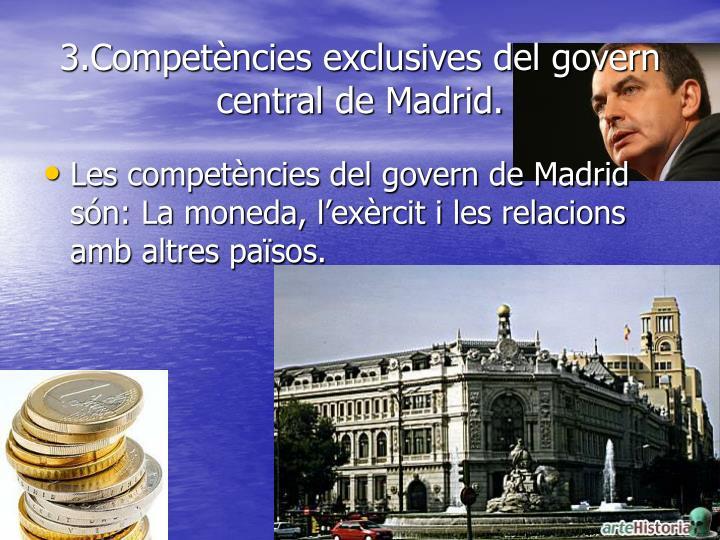3.Competències exclusives del govern central de Madrid.