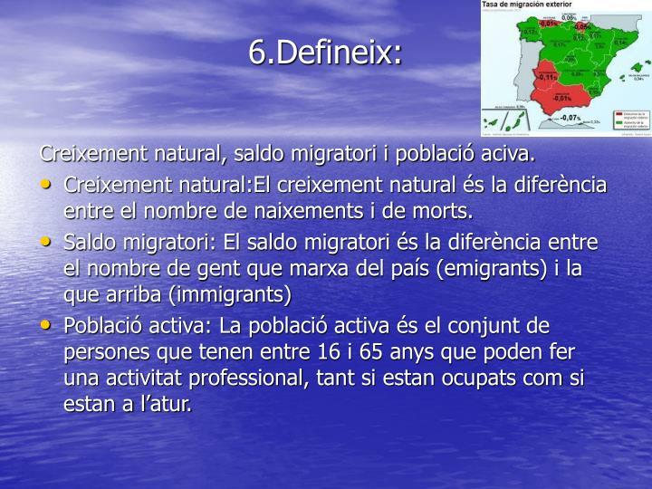 6.Defineix: