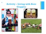 activity living with beer goggles