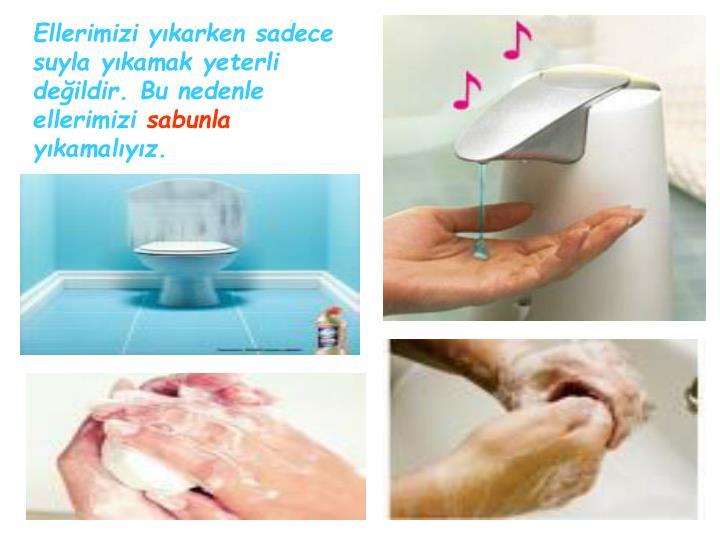 Ellerimizi yıkarken sadece suyla yıkamak yeterli değildir. Bu nedenle ellerimizi