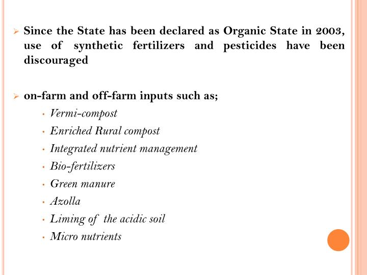 Since the State has been declared as Organic State in 2003, use of synthetic fertilizers and pestici...