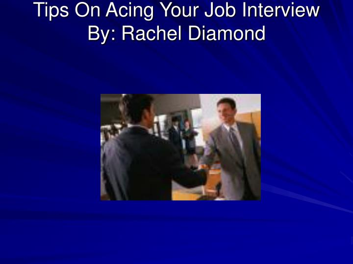 Tips on acing your job interview by rachel diamond