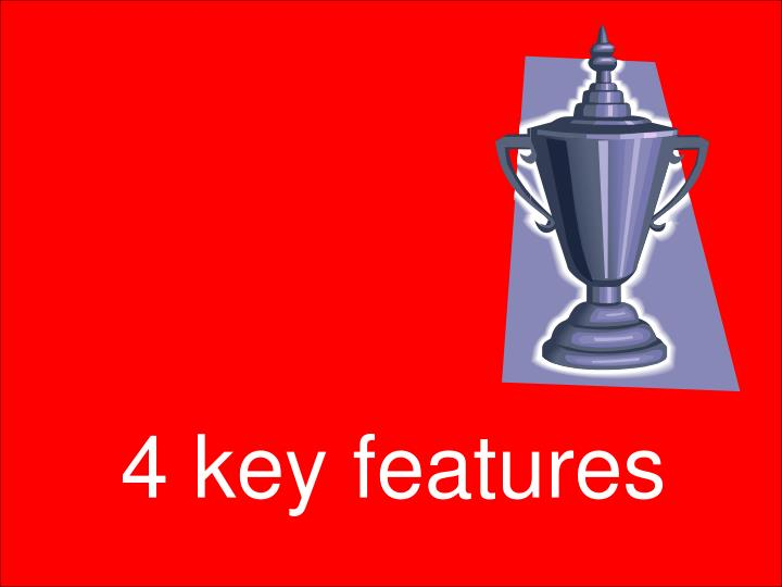 4 key features