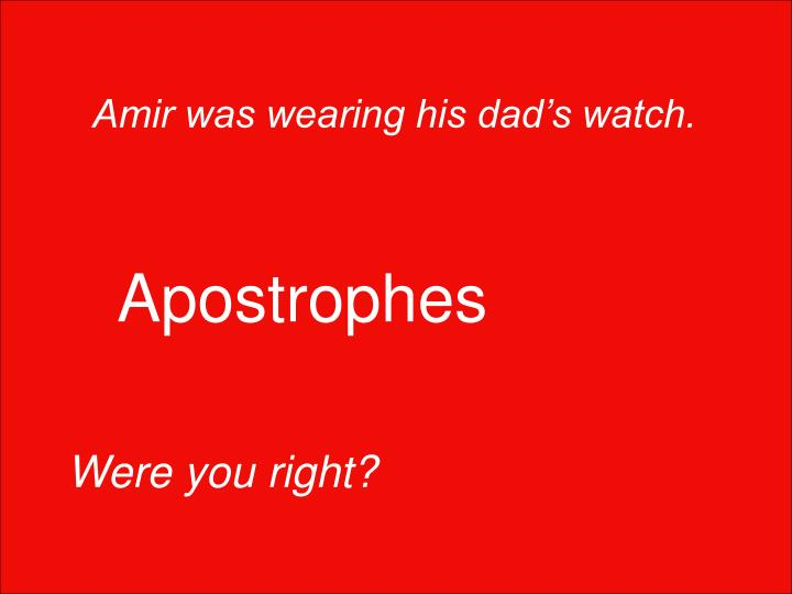 Amir was wearing his dad's watch.