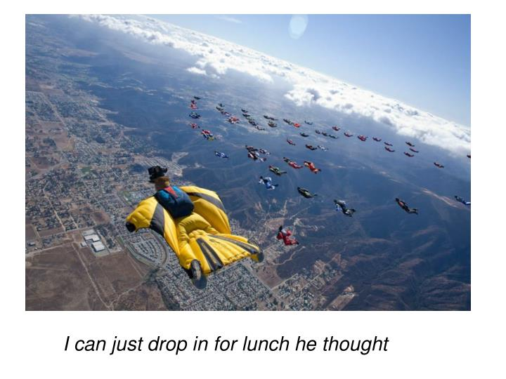 I can just drop in for lunch he thought