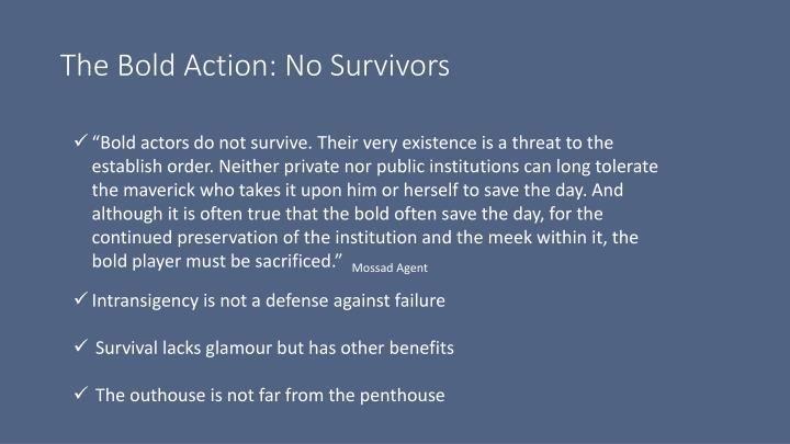 The Bold Action: No Survivors