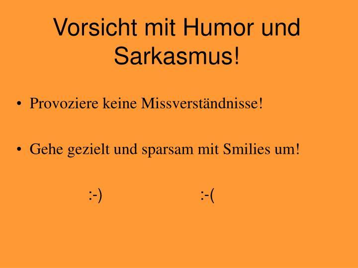 Vorsicht mit Humor und Sarkasmus!