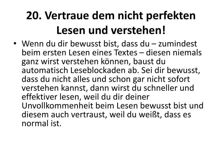20. Vertraue dem nicht perfekten Lesen und verstehen!
