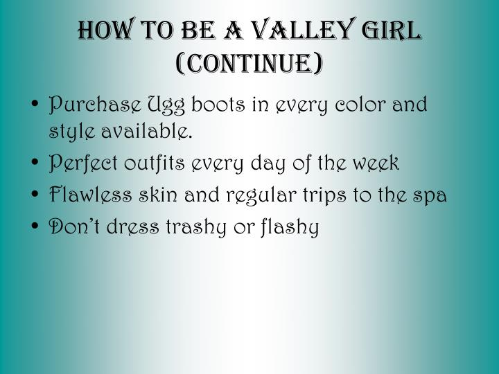 How to Be a Valley Girl (continue)