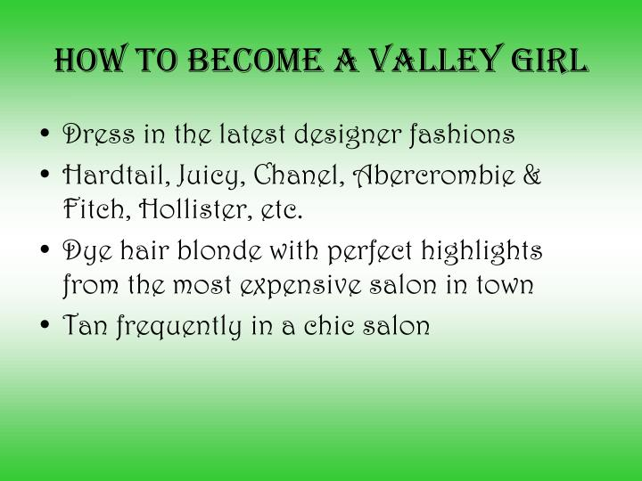 How To Become a Valley Girl