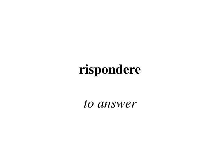 rispondere