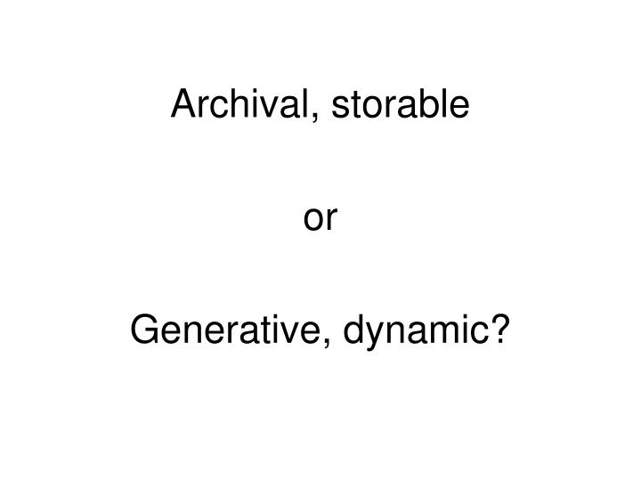 Archival, storable